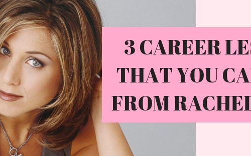 3 Career Lessons That You Can Take From Rachel Green